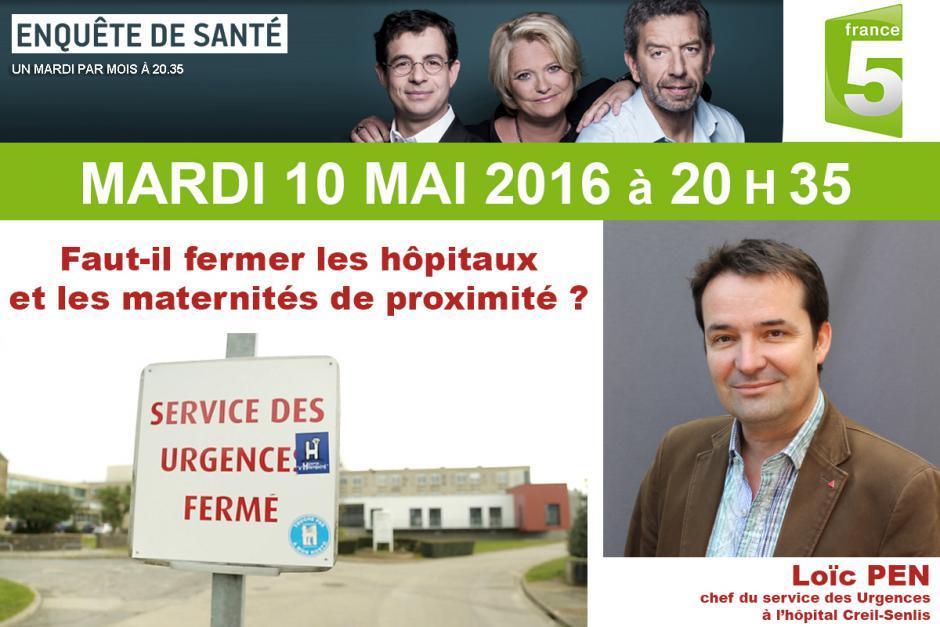 10 mai, France 5 - Enquête de santé « Faut-il fermer les hôpitaux et les maternités de proximité ? », avec Loïc Pen