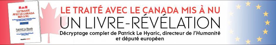Nouveau livre de Patrick Le Hyaric : «Le traité avec le Canada mis à nu »