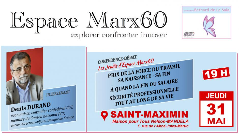 31 mai, Saint-Maximin - Espace Marx60-Conférence-débat « Prix de la force du travail - Sa naissance - Sa fin - À quand la fin du salaire - Protection sociale tout au long de la vie », avec Denis Durand