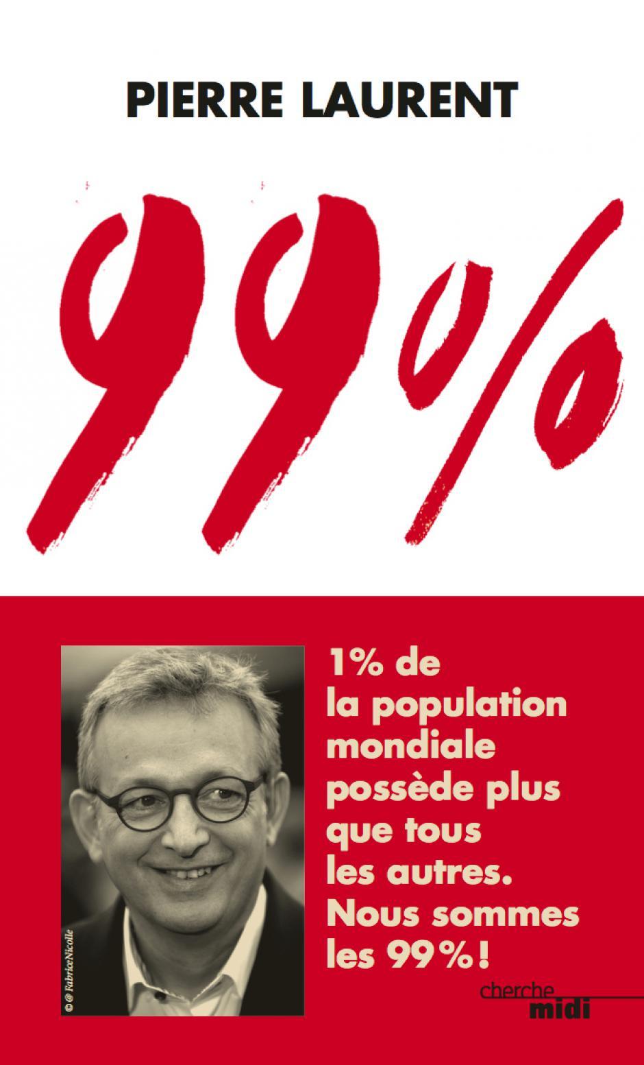 Disponible au PCF Oise : 99 %, le dernier livre de Pierre Laurent - 9,80 €