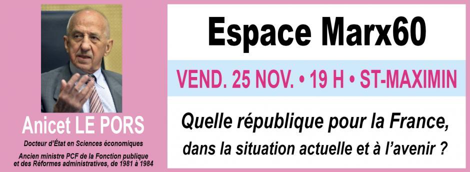 25 novembre, Saint-Maximin - Espace Marx60-Conférence-débat « Quelle république pour la France ? », avec Anicet Le Pors