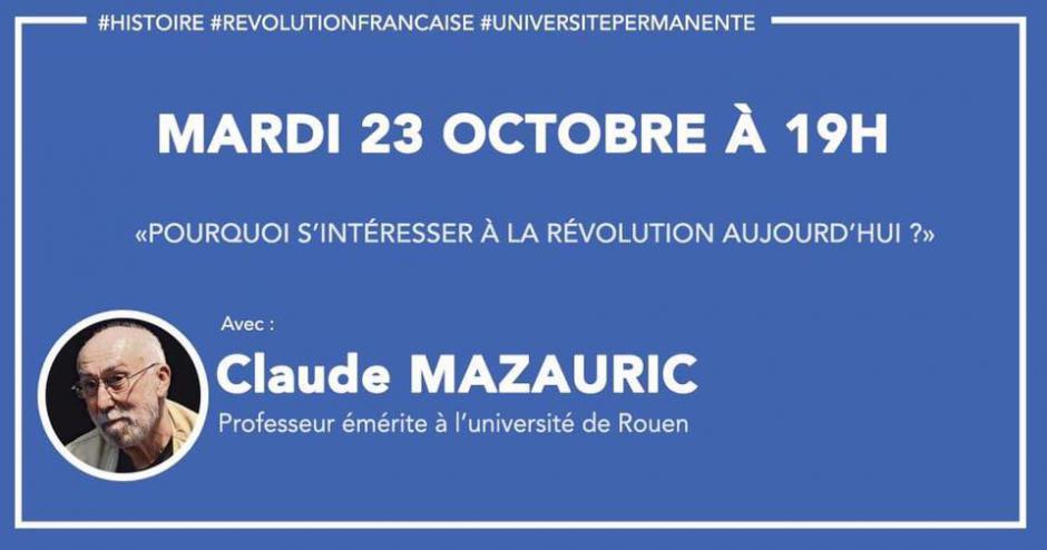 24 octobre, Beauvais & Creil - Université permanente : écoutes collectives « Pourquoi s'intéresser à la révolution aujourd'hui ? », avec Claude Mazauric
