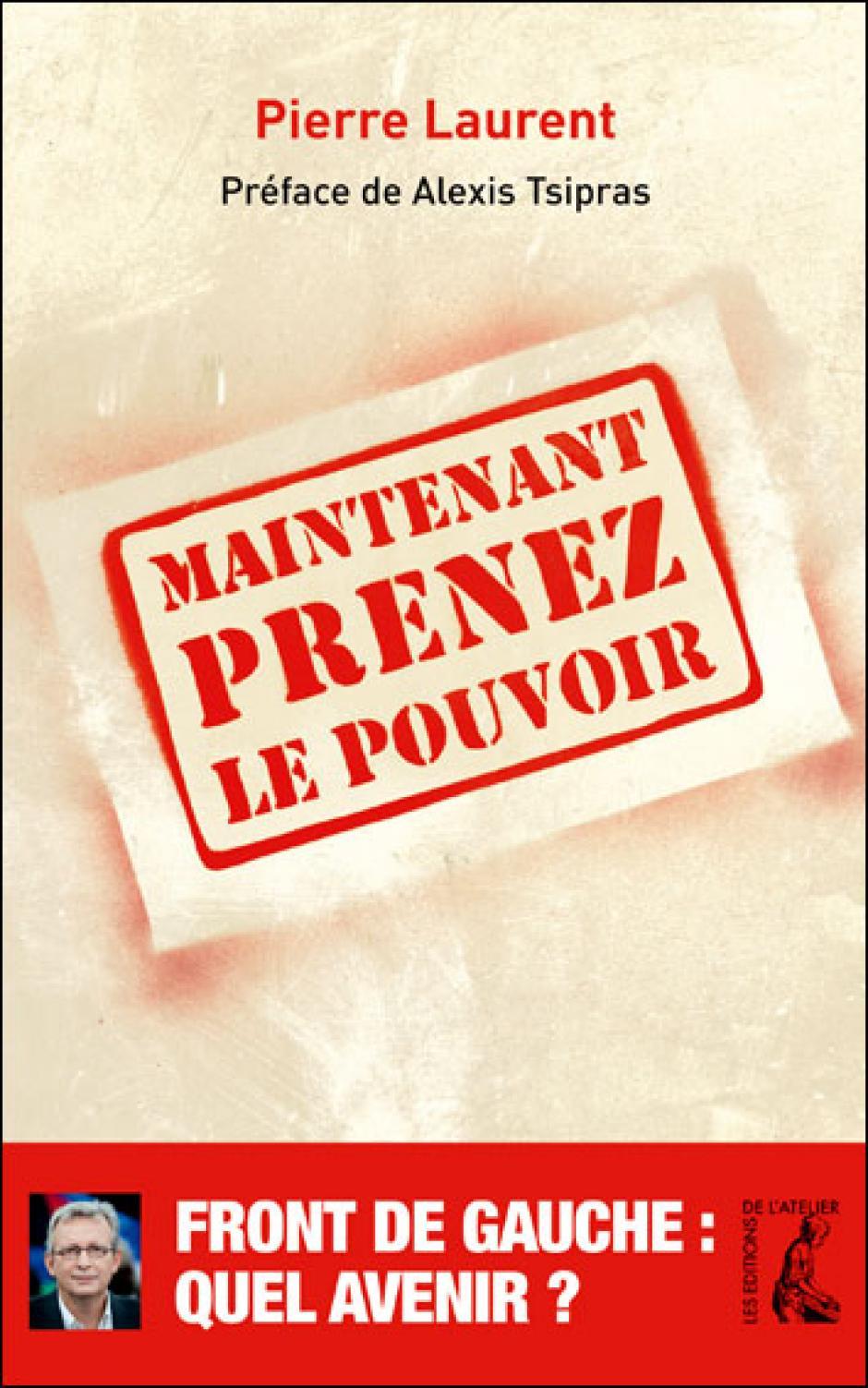 « Maintenant prenez le pouvoir », le dernier livre de Pierre Laurent